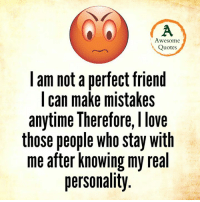 friends quotes: Awesome  Quotes  am not a perfect friend  can make mistakes  anytime Therefore,llove  those people who stay with  me after knowing my real  personality