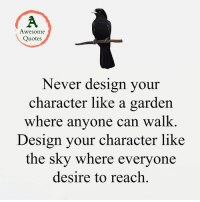 Adorable Quotes: Awesome  Quotes  Never design your  character like a garden  where anyone can walk  Design your character like  the sky where everyone  desire to reach. Adorable Quotes