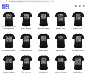 Club, Control, and Restaurant: awesome-tees.club/search/?cld=0&cName=&search=miracle+worker  AWESOME  TEES  CLUB  QUALITY  CONTROL  INSPECTOR  BECAUSE  FREAKIN  PROECT  MANAGER  BECAUSE  FREAKIN  MARKETING  DIRECTOR  BECAUSE  FREAKIN  MRACLE WORKER  QUALITY  ENGNEER  BECAUSE  FREAKIN  MRACLE WORKER  REGKONAL  SALES  MANAGER  1BECAUSE  FREAKIN  HRACLE WORKER  Quality Engineer..  Regional Sales.  Quality Control.  Project Manager...  Marketing Director..  SUPERINTENDONT  BECAUSE  DOG  TRAINER  BECAUSE  FREAKIN  AREA  MANAGER  BECAUSE  FREAKIN  MRCLEWORER  RESTAURANT  SUPPORT  WORKER  BECAUSE  FREAKIN  MRACLE WORKER  GENERAL  MANAGER  BECAUSE  FREAKIN  MEACLE WORKER  FREAKIN  MRACLE WORKER  Superintendent  Support Worker..  Dog Trainer Miracle..  Area Manager Miracle  Restaurant Genera..  REGIONAL  MANAGER  BECAUSE  FREAKIN  CIVIL  CNC  ASSISTANT  CO OWNER  BECAUSE  FREAKIN  STORE  MACHINST  BECAUSE  FREAKIN'  ENGINEER  MANAGER  BECAUSE  FREAKIN  MRACLE R  MEALE WORKER  BECAUSE  FREAKIN  MRACLE WORICIERS  MRACLE ORER  MRACLE WORKER  Assistant Store..  CNC Machinist..  Civil Engineer..  Regional Manage..  Co Owner Miracle.. I found the hive