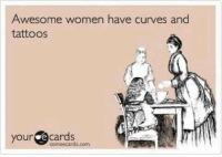 Someecards: Awesome women have curves and  tattoos  your  e cards  someecards com
