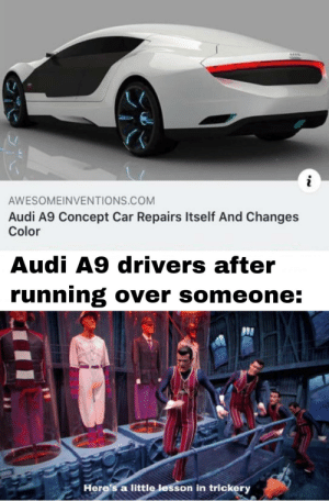 Road safety rules prepare to be ignored: AWESOMEINVENTIONS.COM  Audi A9 Concept Car Repairs Itself And Changes  Color  Audi A9 drivers after  running over someone:  Here's a little lesson in trickery  %3B Road safety rules prepare to be ignored