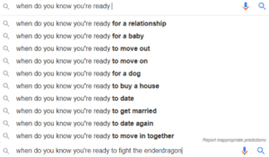haha funny google meme: awhen do you know you're ready  awhen do you know you're ready for a relationship  awhen do you know you're ready for a baby  awhen do you know you're ready to move out  awhen do you know you're ready to move on  awhen do you know you're ready for a dog  awhen do you know you're ready to buy a house  awhen do you know you're ready to date  awhen do you know you're ready to get married  awhen do you know you're ready to date again  awhen do you know you're ready to move in together  Report inappropriate predictions  awhen do you know you're ready to fight the enderdragon haha funny google meme