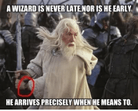 A wizard is never late...: AWIZARDISNEVERLATENORIS HE EARLY  HE ARRIVES PRECISELY WHEN HE MEANSTO. A wizard is never late...