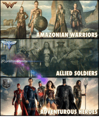 Memes, Period, and Taken: AWONDE  AMAZONIAN WARRIORS  ALLIED SOLDIERS  ADVENTUROUS HEROES The World of Wonder Woman! with @gal_gadot * The 'WONDER WOMAN' film is set in 3 distinct time periods. * Act 1: Ancient Times (on Themyscira) This may include the battle the Amazons had thousands of years ago in Ancient Greece against Hercules and his forces, the reasons for their settlement on a mystically hidden island paradise and Diana's birth, childhood and training. * Act 2: World War I (in 1918 Europe) This will likely include the German soldiers invading the beaches of Themyscira until the end of the war when the group photo was taken in November 1918 in Belgium and even Armistice Day when the cessation of hostilities act was signed. * Act 3: Modern Day (in line with BvS and JL). The modern day scenes may also be presented as bookends, opening and ending the film, for example, Diana at The Louvre (possibly where she is working as an Antiquities Dealer) receiving her photo from Bruce and searching for the other members of the Justice League.