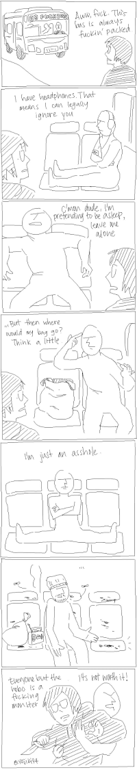 [oc] tryin to find bus seats: Aww, Act. This  US is always  fuckin' have headphones That  can legally  ignore you  alone  But then where  would my bag go  Think a  ttle  inst An arshMe  out the  picking  monster [oc] tryin to find bus seats