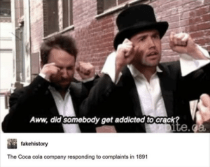 Aww, Coca-Cola, and Dank: Aww, did somebody get addicted to crack  ite.  fakehistory  The Coca cola company responding to complaints in 1891 Cokes response by Moredius MORE MEMES
