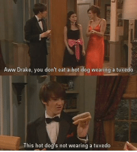 http://t.co/6XMrYldwVt: Aww Drake, you don't eat a hot dog wearing a tuxedo  This hot dog's not wearing a tuxedo http://t.co/6XMrYldwVt