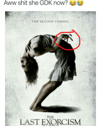 Bruh the Internet always finds a way.... lol: Aww shit she GDK now?  THE SECOND COMING  THE  LAST EXORCISM Bruh the Internet always finds a way.... lol