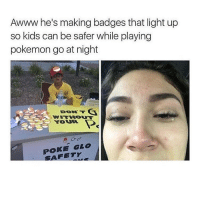 he's 7: Awww he's making badges that light up  so kids can be safer while playing  pokemon go at night  YOOVR  GLOP  AFETY he's 7