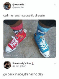 Instagram, Back, and Day: @axasmile  @axasmile  call me ranch cause i b dressin  rito  Somebody's Son  @i_ am_johnn  go back inside, it's nacho day Instagram: @punsonly