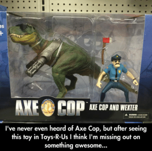 epicjohndoe:  Missing Out On Something Awesome: AXE COP AND WEXTER  I've never even heard of Axe Cop, but after seeing  this toy in Toys-R-Us I think I'm missing out on  something awesome... epicjohndoe:  Missing Out On Something Awesome