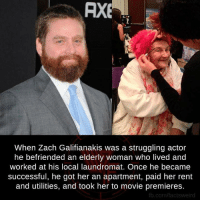 Zach Galifianakis: AXE  When Zach Galifianakis was a struggling actor  he befriended an elderly woman who lived and  worked at his local laundromat. Once he became  successful, he got her an apartment, paid her rent  and utilities, and took her to movie premieres.  fb.com/factsweird