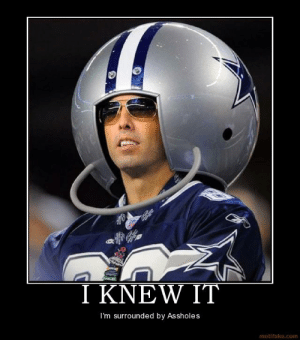 I knew it...   Demotivational Posters   Know Your Meme: axi  I KNEW IT  I'm surrounded by Assholes  motifake.com I knew it...   Demotivational Posters   Know Your Meme