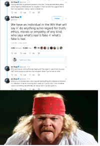 rosee: Axl Rose@axlrose 21h  Having said that my personal position is that the Trump administration along  w/the majority of Republicans in Congress n' their donors that support him 4  their own agendas r doing r nation a disservice.  190 t1.6K 11K  Axl Rose  Follow  @axlrose  We have an individual in the WH that will  say n' do anything w/no regard for truth,  ethics, morals or empathy of any kind,  who says what's real is fake n' what's  fake is real  2:29 PM-4 Nov 2018  2,963 Retweets 15,069 Likes  .匍: OG  562  3.0K  15K  Tweet your reply  Axl Rose @axlrose . 21 h  Who will stop at nothing 4 power feeding off the anger n' resentment he sows  24/7 while constantly whining how whatever doesn't go his way is unfair  Axl Rosee. @axlrose . 21 h  ost of us in America have never experienced anything this obscene at this level  in r lifetimes n' if we as a country don't wake up n' put an end 2 this nonsense  now it's something we definitely will all pay hard 4 as time goes on