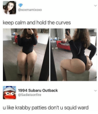 Curving, Keep Calm, and Outback: axoxmamixoxo  keep calm and hold the curves  1994 Subaru Outback  Sadieisonfire  u like krabby patties don't u squid ward My only question is how she sits on the toilet, at most she can fit one cheek on the toilet seat