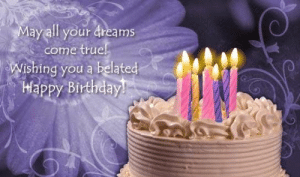 Belated Birthday Wishes, Messages, Greeting & Cards | SayingImages.com: ay all your dreams  come true  Wishing you a belated  Happy Birthday Belated Birthday Wishes, Messages, Greeting & Cards | SayingImages.com