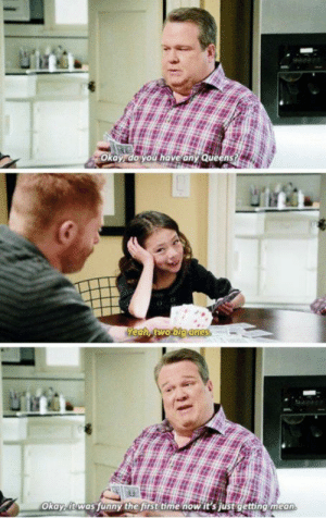Modern Family: ay do you have any Queens  Okay,itwas funny the first time now it'sjustgetting mea Modern Family