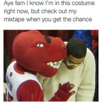 Fam, Memes, and Mixtape: Aye fam I know I'm in this costume  right now, but check out my  mixtape when you get the chance AyeBruhCheckOutMyMixTape 😂😂😂 ComedySnaps Follow my other page @ermchill