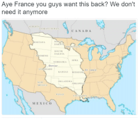 <p>No refunds.. (via /r/BlackPeopleTwitter)</p>: Aye France you guys want this back? We don't  need it anymore  ALBERTA  ASKATCHEWA入  CANADA  ONTANA  SOUTH  DAKOTA  WYOMING  OWA  NEBRASKA  Denver  COLORADO  St. Louis  KANSAS MISSOURI  OKLAHOMA  NEW  MEXICO  ARKANS  TEXAS  MEXI CO <p>No refunds.. (via /r/BlackPeopleTwitter)</p>