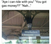 """Funny, Money, and Got: """"Aye i can ride with you"""" """"You got  gas money??"""" """"Nah..""""  Walkden  northern Bye 😂💀"""