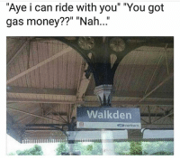 """Funny, Money, and Peace: """"Aye i can ride with you"""" """"You got  gas money??"""" """"Nah..""""  Walkden  northern Peace 😂😂😂"""