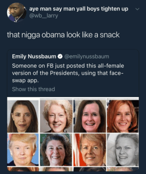 "Obama, Face Swap, and Presidents: aye man say man yall boys tighten up  @wb_larry  that nigga obama look like a snack  Emily Nussbaum @emilynussbaum  Someone on FB just posted this all-female  version of the Presidents, using that face-  swap app  Show this thread Barack ""BeSlayin'"" Obama"