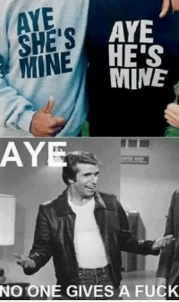Fuck, Mine, and One: AYE  SHE'S  AYE  HE'S  MINE  AY  NO ONE GIVES A FUCK