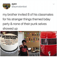 """Birthday, Fam, and Memes: ayen  @ayenalambat  my brother invited 8 of his classmates  for his stranger things themed bday  party & none of their punk selves  showed up  HA P  BIRTH.  hool  THINGS  44""""A PPY  BIRTHDAY  AARON! Can y'all do me a favor and tag the stranger things fam so they can see this."""