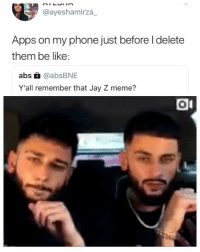 Be Like, Jay, and Jay Z: @ayeshamirza_  Apps on my phone just before I delete  them be like:  abs @ @absBNE  Y'all remember that Jay Z meme? 😂😂😂😂😂