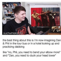 """Am I literally think the cash me outside meme is the dumbest thing. I hate it so much. It's not even funny. Am I the only one.: aylist  suchwhisks AIG  the best thing about this is i'm now imagining Dan  & Phil in the tour bus or in a hotel looking up and  practicing dabbing  like """"no, Phil, you need to bend your elbow more""""  and """"Dan, you need to duck your head lower"""" Am I literally think the cash me outside meme is the dumbest thing. I hate it so much. It's not even funny. Am I the only one."""