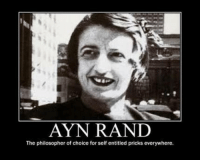 AYN RAND  The philosopher of choice for self entitled pricks everywhere. -Persie