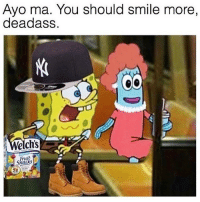 Memes, Best, and Smile: Ayo ma. You should smile more,  deadass  Welchs  idls Follow @memezar for the best memes on IG