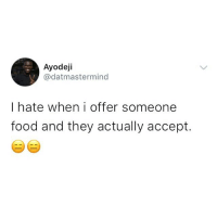 Food, Memes, and 🤖: Ayodeji  @datmasterming  I hate when i offer someone  food and they actually accept. Can you relate? 😂😂😂 KraksTV