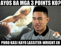 Filipino (Language), Pba, and Ayo: AYOS BA MGA POINTS KOP  PURO KASI KAYOLASSITER-WRIGHTEH Grabe shooting nito ngayong conference. 👌☝🔥