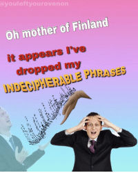 Mother, Finland, and Gee: ayouleftyourovenon  Oh mother of Finland  it appears I've  dropped my Oh Gee Wilkers, I've done it again.