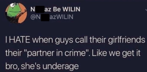 "Remember when ~: az Be WILIN  @N  AZWILIN  IHATE when guys call their girlfriends  their ""partner in crime"". Like we get it  bro, she's underage Remember when ~"
