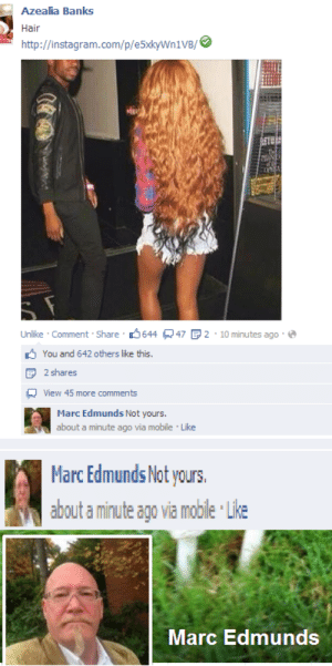 guccipoop:  #shade : Azealia Banks  Hair  http://instagram.com/p/e5xkyWn1VB/  Ir  Unlike Comment Share 644 47 2 10 minutes ago  You and 642 others like this.  D 2 shares  view 45 more comments  Marc EdmundsNet: yeaurs  Marc Edmunds Not yours,  about a minute ago via moble Lke  Marc Edmunds guccipoop:  #shade