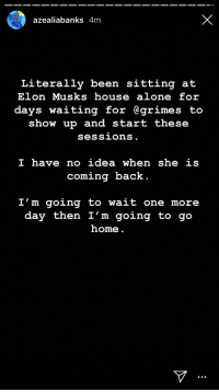 Being Alone, Target, and Tumblr: azealiabanks 4m  Literally been sitting at  Elon Musks house alone for  days waiting for Cgrimes to  show up and start these  sessions  I have no idea when she is  coming back  I'm going to wait one more  day then I'm going to go  home rsush:  kontrollsysteme:   blackdenimjeans3: Screaming….  she's on mars    an oddesy
