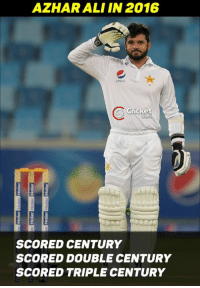 Ali, Memes, and Cricket: AZHARALI IN 2016  C Cricket  SCORED CENTURY  SCORED DOUBLE CENTURY  SCORED TRIPLE CENTURY Mr. Centurion ! Azhar Ali.