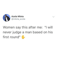 """Memes, Women, and Never: Azola Mlota  @mlota_azola  Women say this after me: """"I will  never judge a man based on his  first round"""" Oya ladies repeat it 😂😂😂 . KraksTV"""