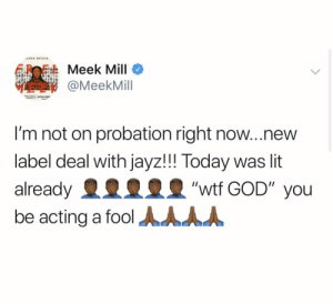 "Congrats to #MeekMill for his new label deal with #JayZ and also being a FREE Man! 🙏💯 @meekmill https://t.co/X5kgw6GX4r: AZON ORIGIN  Meek Mill  @MeekMill  I'm not on probation right now...new  label deal with jayz!!! Today was lit  ""wtf GOD"" you  already  be acting a fool AAAA Congrats to #MeekMill for his new label deal with #JayZ and also being a FREE Man! 🙏💯 @meekmill https://t.co/X5kgw6GX4r"
