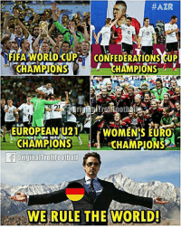 Be Like, Fifa, and Football:  #AZR  13  21  FIFA WORLD CUP  CHAMPIONS  CONFEDERATIONS CUP  21  UPE1WOMEN'S EURO  CHAMPIONSCHAMPIONS  WE RULE THE WORLD! Germany Football Fans Be Like 🔥⚽️