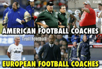 The Difference ;):  #AZR  AMERICAN FOOTBALL COACHES  Troll Football  AON  EUROPEAN FOOTBALL COACHES The Difference ;)