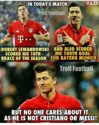 Lewandowski ⚡️ ⚠️GET THE NEW FOOTBALL EMOJI'S! ➡️LINK IN OUR BIO [ Adnan Zafar ]:  #AZR  IN TODAYS MATCH  Troll Football  ROBERT LEWANDOWSKI AND ALSO SCORED  HIS 100TH GOAL  SCORED HIS 10TH  BRACE OF THE SEASON FOR BAYERN MUNICH  Troll Football  BUT NO ONE CARES ABOUT IT  AS HE IS NOT CRISTIANO OR MESSI! Lewandowski ⚡️ ⚠️GET THE NEW FOOTBALL EMOJI'S! ➡️LINK IN OUR BIO [ Adnan Zafar ]