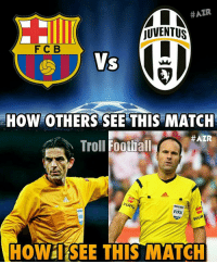 Memes, 🤖, and Trolls:  #AZR  MLN  JUVENTUS  F C B  VS  HOW OTHERS SEE THIS MATCH  HAZR  Troll Football  WORTH  FIFA  HOWil SEE THIS MATCH OMG!! 😂😂😂