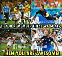 Football, Goals, and Memes:  #AZR  riginalTroll Football  IF YOUREMEMBER THESE WG GOALS,  THEN YOU ARE AWESOME! Higuain 😁😂 ... ➡️Credit: AZR