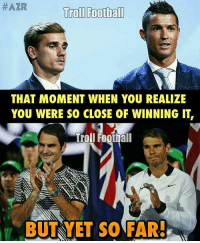 Griezmann & Nadal 🙌 🔺LINK IN OUR BIO!! 😎🔥:  #AZR  Troll Football  THAT MOMENT WHEN YOU REALIZE  YOU WERE SO CLOSE OF WINNING IT  Troll Football  BUT YET SO FAR! Griezmann & Nadal 🙌 🔺LINK IN OUR BIO!! 😎🔥
