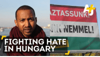 Memes, Hungary, and Anti: AZTASSUN  ANEMMELI  FIGHTING HATE  IN HUNGARY Hungary is waging an anti-migrant campaign, but this asylum seeker has found a home fighting for the rights of vulnerable people.
