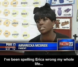 Life, Black, and Blue: azul  myred pp white  blue  canl black  morado  ellow brown  marrón  meorange pink  FOLLOW UP  myloxmemphis  9:07 74 PARENT  AREWRECKA MCBRIDE FOLOW UP  I've been spelling Erica wrong my whole  life...