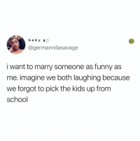 Post 1897: this is so us @vancityreynolds (tag a celeb who would laugh at that with you): b a b y g  @germanndasavage  i want to marry someone as funny as  me. imagine we both laughing because  we forgot to pick the kids up fromm  school Post 1897: this is so us @vancityreynolds (tag a celeb who would laugh at that with you)